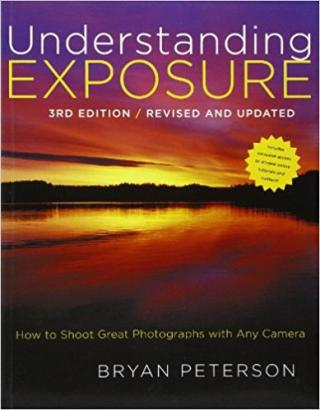 Understanding Exposure [3rd Edition: How to Shoot Great Photographs with Any Camera]