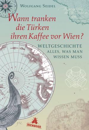 Wann tranken die Türken ihren Kaffee vor Wien?: Weltgeschichte - alles, was man wissen muss