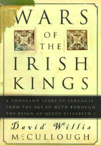 Wars of the Irish Kings: A Thousand Years of Struggle, from the Age of Myth through the Reign of Queen Elizabeth I