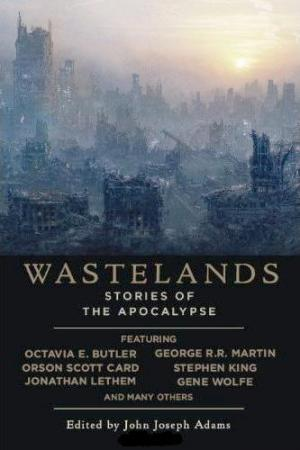 Wastelands: Stories of the Apocalipse [anthology]