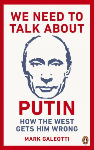 We Need to Talk About Putin: Why the West Gets Him Wrong
