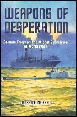 Weapons of Desperation. German Frogmen and Midget Submarines of World War II