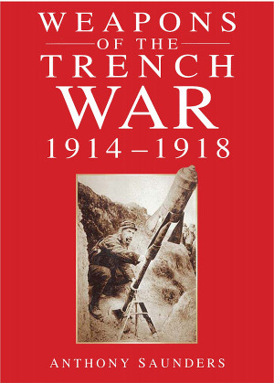 Weapons of the Trench War: 1914-1918