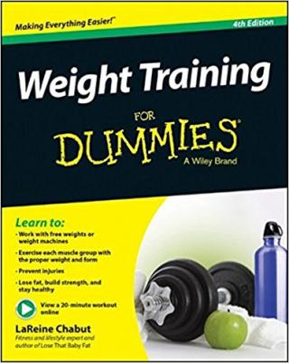 Weight Training For Dummies® [4th Edition]