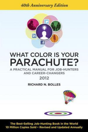 What Color Is Your Parachute? [2012: A Practical Manual for Job-Hunters and Career-Changers]