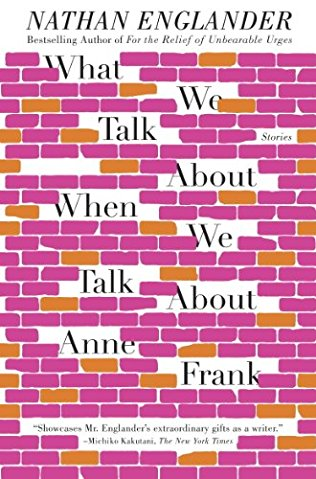 What We Talk About When We Talk About Anne Frank [A collection of stories]