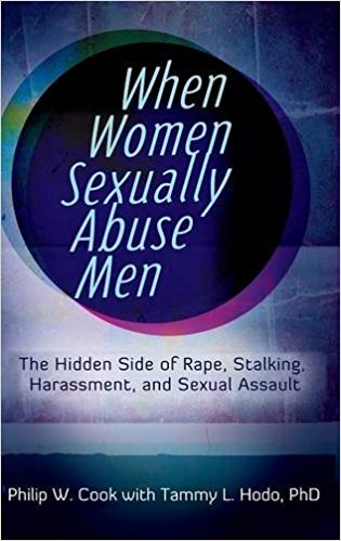 When Women Sexually Abuse Men: The Hidden Side of Rape, Stalking, Harassment, and Sexual Assault