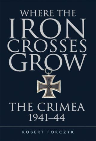 Where the Iron Crosses Grow: The Crimea 1941-44