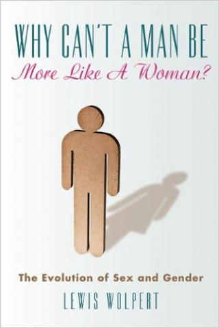 Why Can't a Man Be More Like a Woman?: The Evolution of Sex and Gender