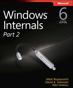 Windows® Internals, Sixth Edition, Part 2: Covering Windows Server 2008 R2 and Windows 7