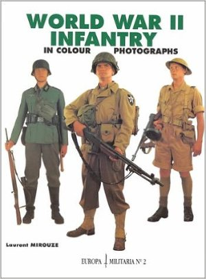 World War II Infantry: In Colour Photographs