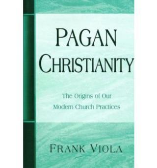 Языческое христианство [Исследуя происхождение большинства традиций и обычаев в истории церкви.]