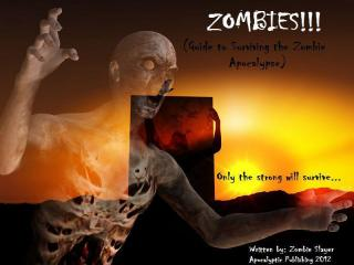 ZOMBIES!!! Your Complete Guide to Surviving the Zombie Apocalypse